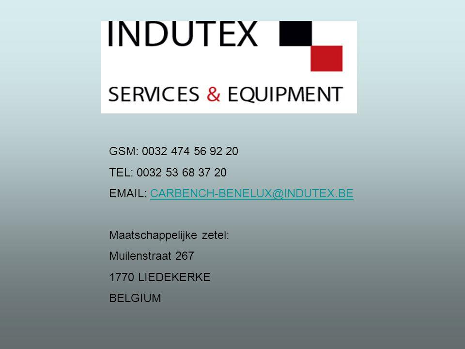 GSM: 0032 474 56 92 20 TEL: 0032 53 68 37 20 EMAIL: CARBENCH-BENELUX@INDUTEX.BECARBENCH-BENELUX@INDUTEX.BE Maatschappelijke zetel: Muilenstraat 267 1770 LIEDEKERKE BELGIUM
