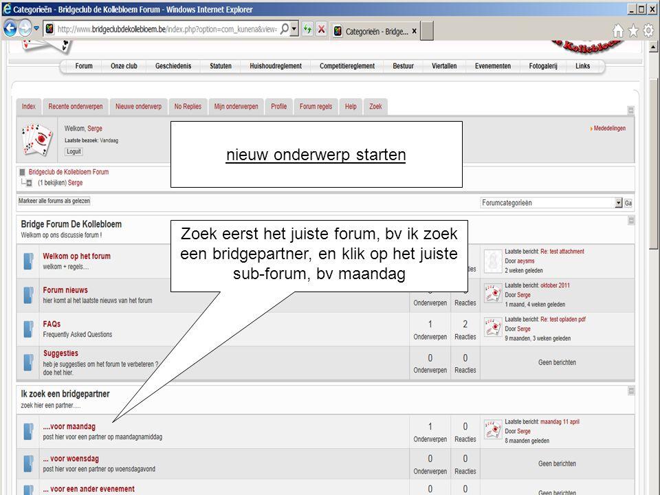 nieuw onderwerp starten Zoek eerst het juiste forum, bv ik zoek een bridgepartner, en klik op het juiste sub-forum, bv maandag