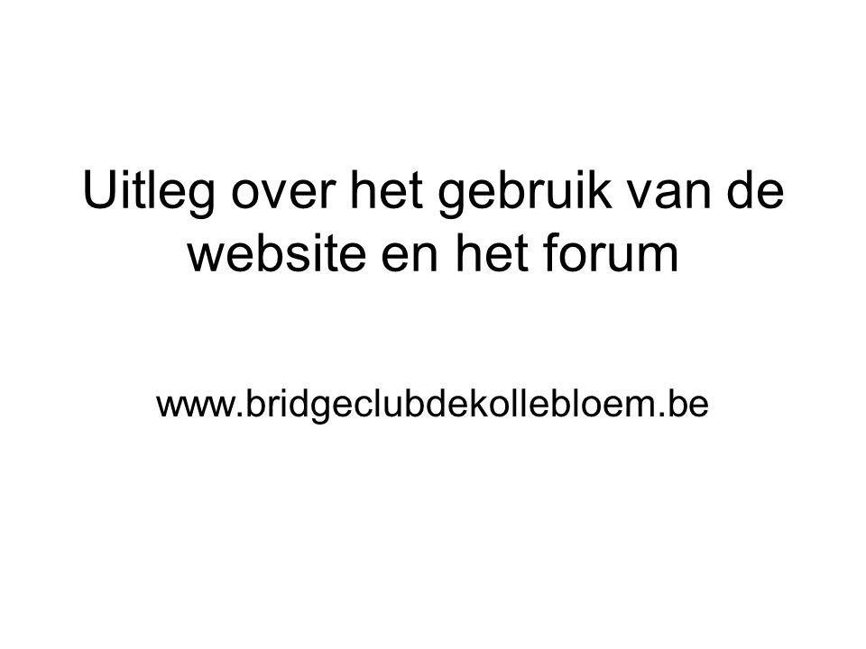Uitleg over het gebruik van de website en het forum www.bridgeclubdekollebloem.be
