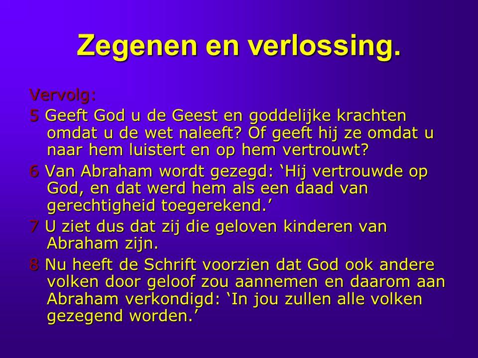 Zegenen en verlossing. Vervolg: 5 Geeft God u de Geest en goddelijke krachten omdat u de wet naleeft? Of geeft hij ze omdat u naar hem luistert en op