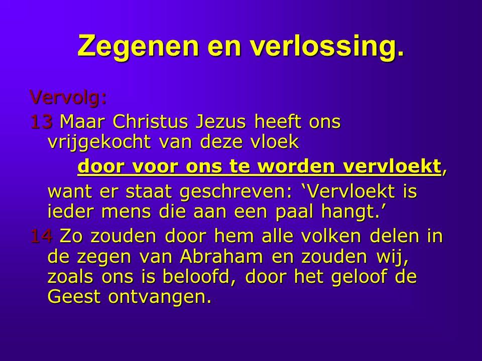 Zegenen en verlossing. Vervolg: 13 Maar Christus Jezus heeft ons vrijgekocht van deze vloek door voor ons te worden vervloekt, want er staat geschreve