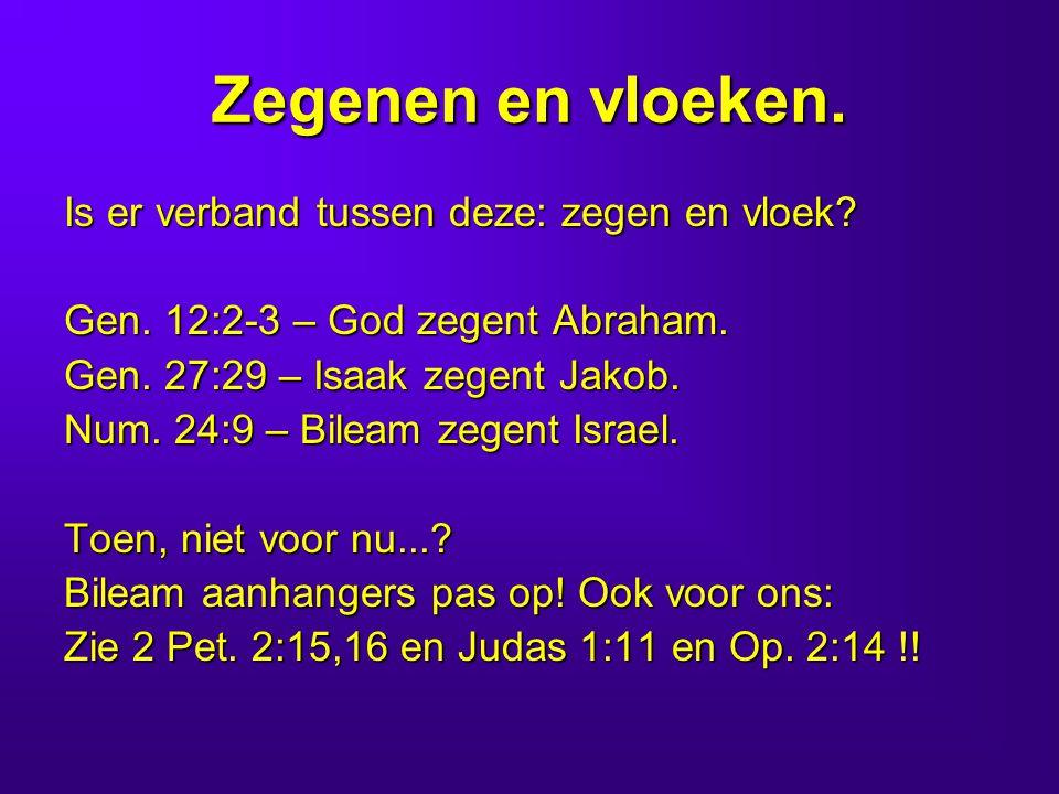 Zegenen en vloeken. Is er verband tussen deze: zegen en vloek? Gen. 12:2-3 – God zegent Abraham. Gen. 27:29 – Isaak zegent Jakob. Num. 24:9 – Bileam z