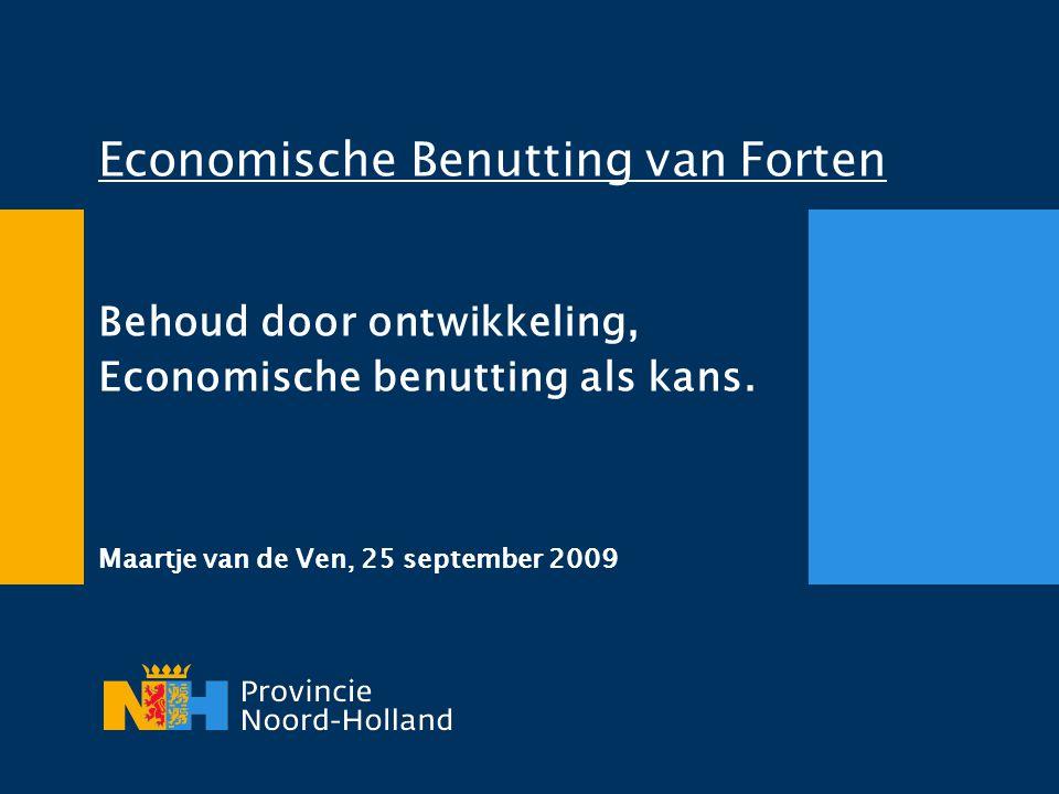 Economische Benutting van Forten Behoud door ontwikkeling, Economische benutting als kans. Maartje van de Ven, 25 september 2009