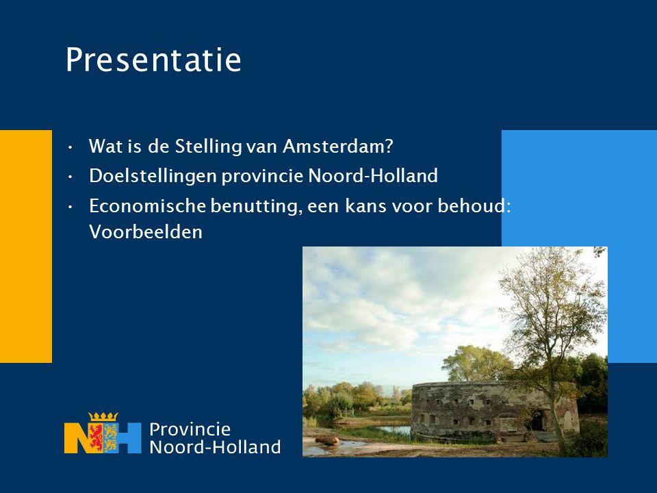 Presentatie •Wat is de Stelling van Amsterdam? •Doelstellingen provincie Noord-Holland •Economische benutting, een kans voor behoud: Voorbeelden