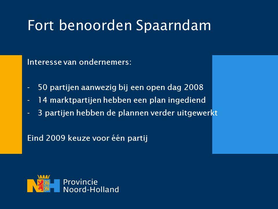 Fort benoorden Spaarndam Interesse van ondernemers: -50 partijen aanwezig bij een open dag 2008 -14 marktpartijen hebben een plan ingediend -3 partije
