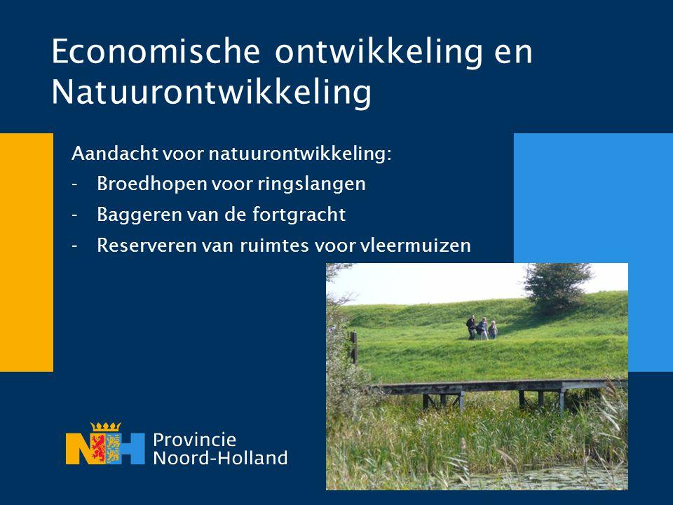Economische ontwikkeling en Natuurontwikkeling Aandacht voor natuurontwikkeling: -Broedhopen voor ringslangen -Baggeren van de fortgracht -Reserveren