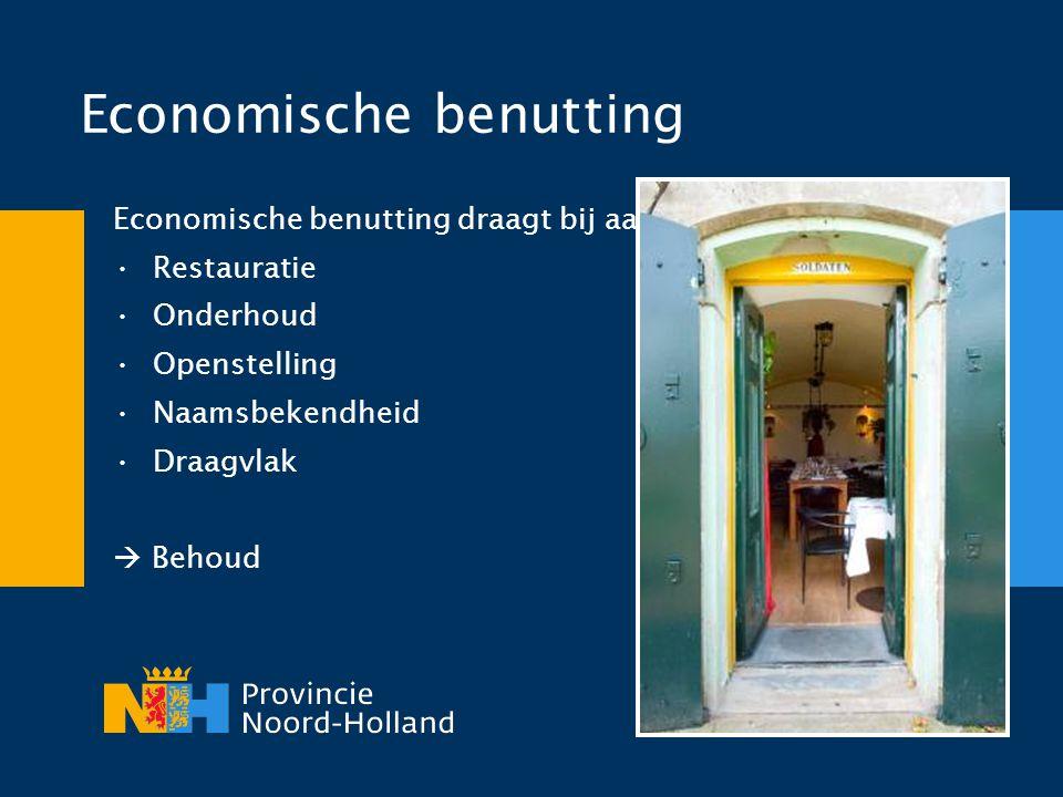 Economische benutting Economische benutting draagt bij aan: •Restauratie •Onderhoud •Openstelling •Naamsbekendheid •Draagvlak  Behoud