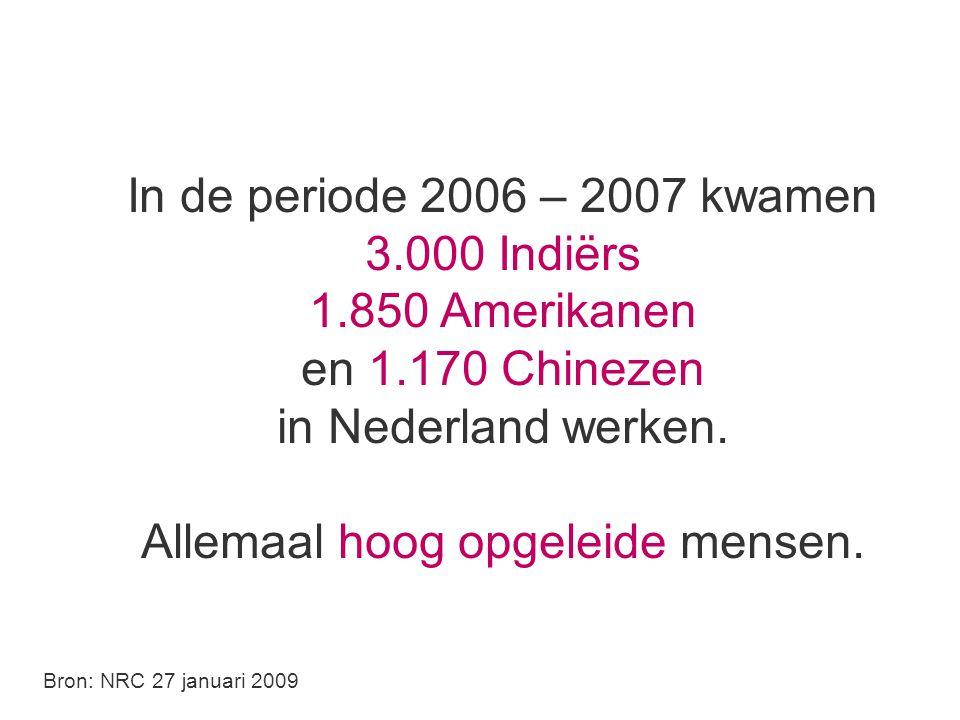 In de periode 2006 – 2007 kwamen 3.000 Indiërs 1.850 Amerikanen en 1.170 Chinezen in Nederland werken.