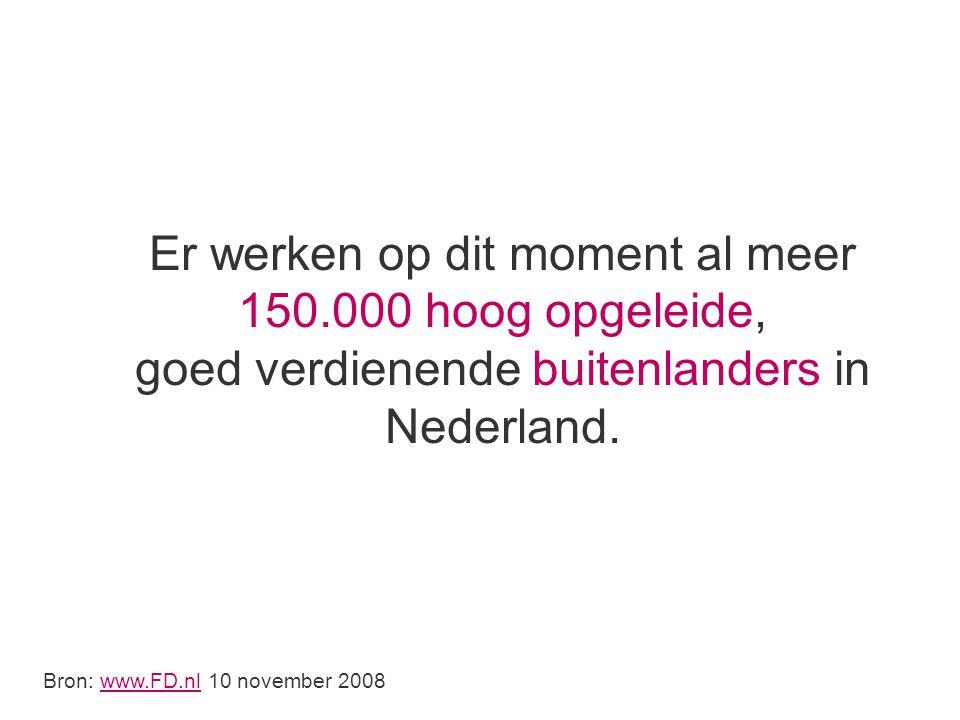 Er werken op dit moment al meer 150.000 hoog opgeleide, goed verdienende buitenlanders in Nederland.