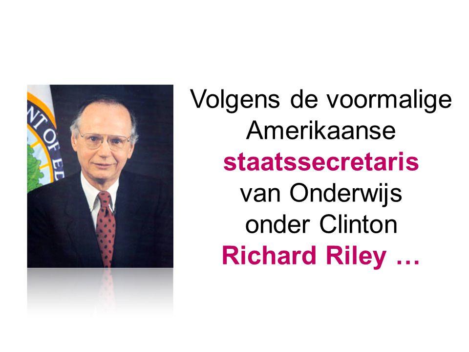 Volgens de voormalige Amerikaanse staatssecretaris van Onderwijs onder Clinton Richard Riley …