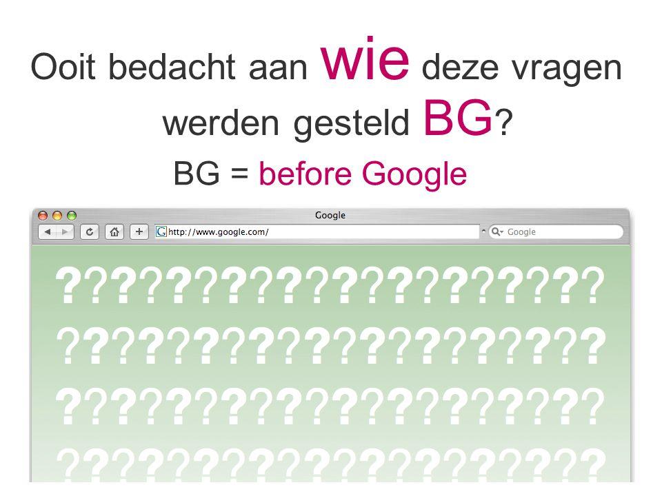 Ooit bedacht aan wie deze vragen werden gesteld BG BG = before Google