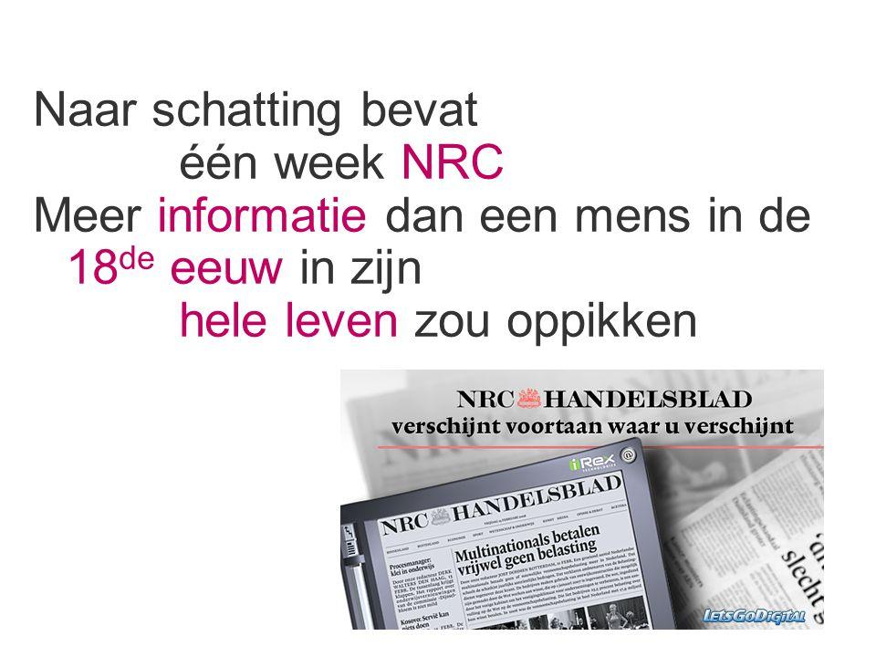 Naar schatting bevat één week NRC Meer informatie dan een mens in de 18 de eeuw in zijn hele leven zou oppikken