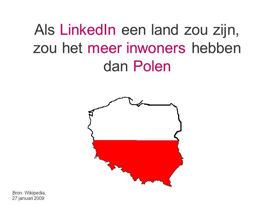 Als LinkedIn een land zou zijn, zou het meer inwoners hebben dan Polen Bron: Wikipedia, 27 januari 2009