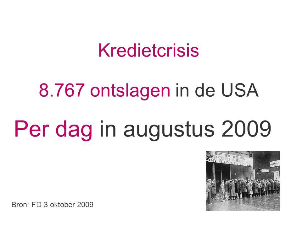 Kredietcrisis 8.767 ontslagen in de USA Per dag in augustus 2009 Bron: FD 3 oktober 2009