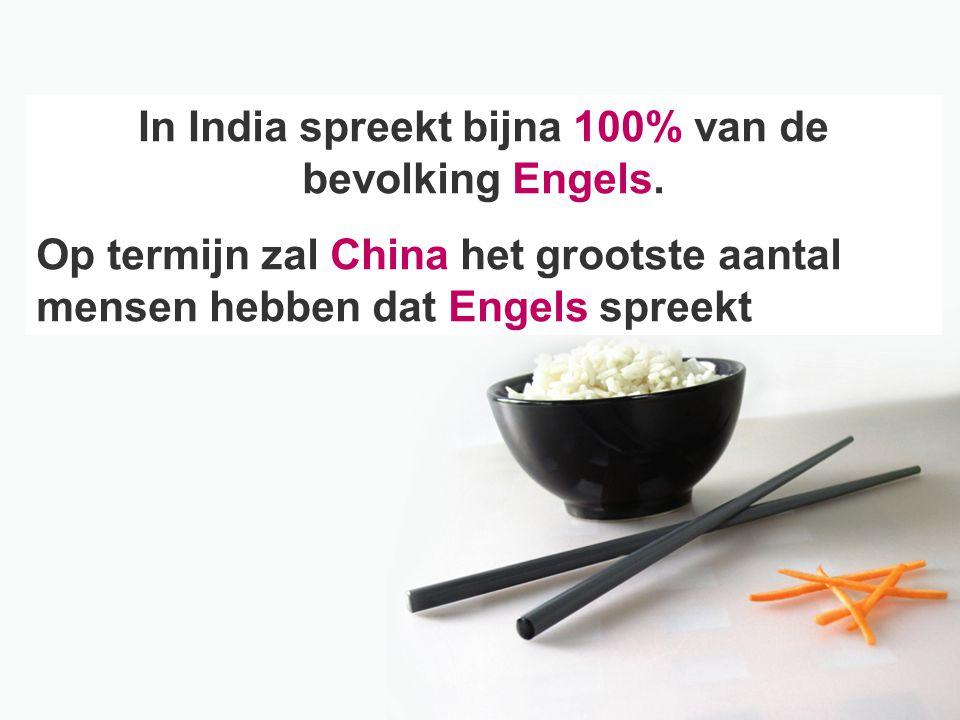 In India spreekt bijna 100% van de bevolking Engels.