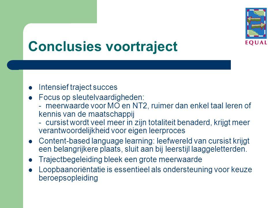 Conclusies voortraject  Intensief traject succes  Focus op sleutelvaardigheden: - meerwaarde voor MO en NT2, ruimer dan enkel taal leren of kennis v