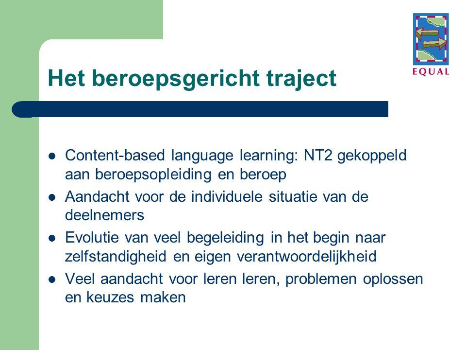 Het beroepsgericht traject  Content-based language learning: NT2 gekoppeld aan beroepsopleiding en beroep  Aandacht voor de individuele situatie van