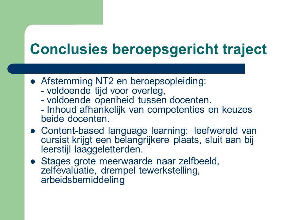 Conclusies beroepsgericht traject  Afstemming NT2 en beroepsopleiding: - voldoende tijd voor overleg, - voldoende openheid tussen docenten. - Inhoud