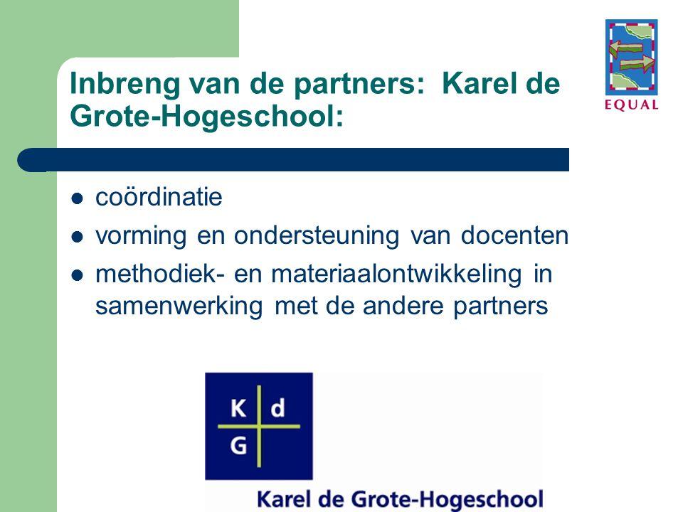 Inbreng van de partners: Karel de Grote-Hogeschool:  coördinatie  vorming en ondersteuning van docenten  methodiek- en materiaalontwikkeling in samenwerking met de andere partners