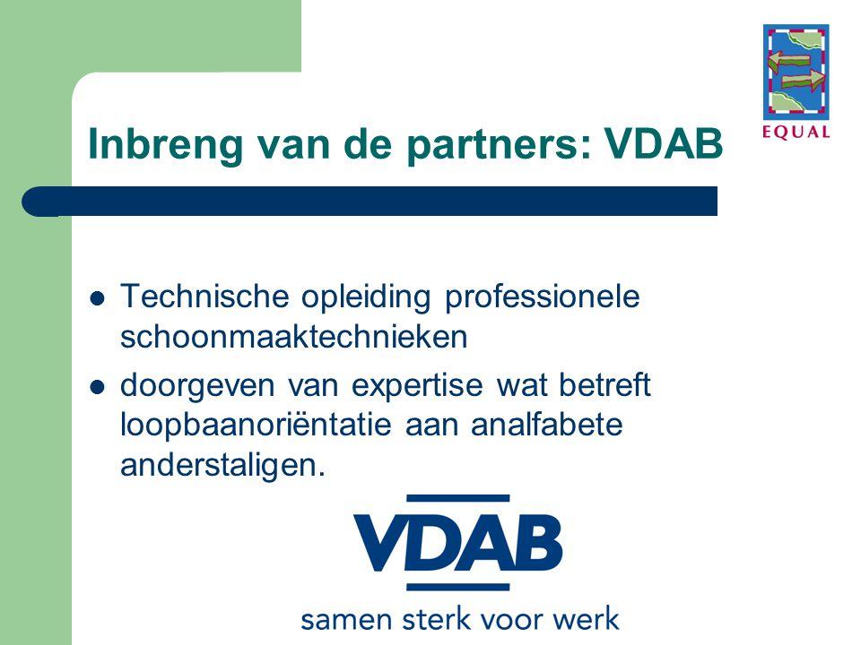Inbreng van de partners: VDAB  Technische opleiding professionele schoonmaaktechnieken  doorgeven van expertise wat betreft loopbaanoriëntatie aan a