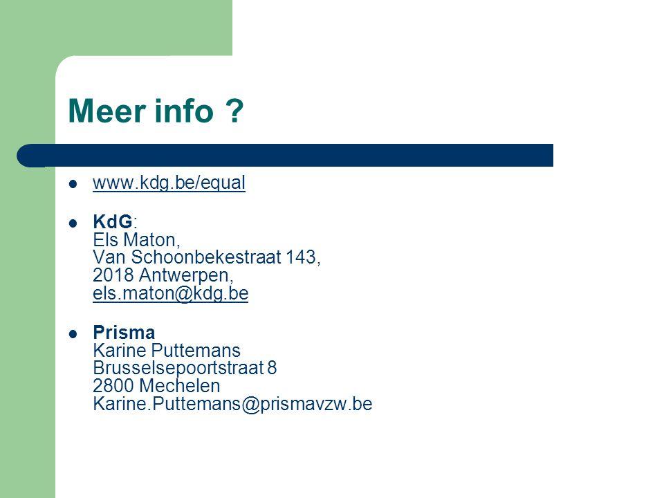 Meer info ?  www.kdg.be/equal www.kdg.be/equal  KdG: Els Maton, Van Schoonbekestraat 143, 2018 Antwerpen, els.maton@kdg.be els.maton@kdg.be  Prisma