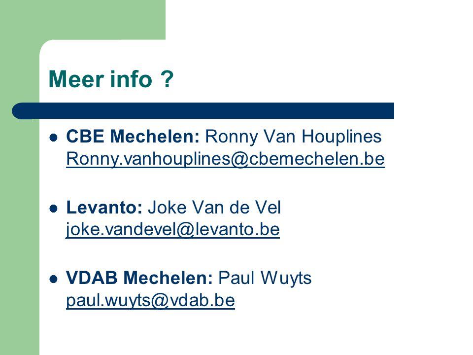 Meer info ?  CBE Mechelen: Ronny Van Houplines Ronny.vanhouplines@cbemechelen.be Ronny.vanhouplines@cbemechelen.be  Levanto: Joke Van de Vel joke.va