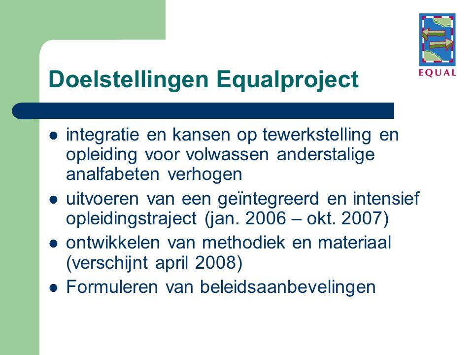 Doelstellingen Equalproject  integratie en kansen op tewerkstelling en opleiding voor volwassen anderstalige analfabeten verhogen  uitvoeren van een geïntegreerd en intensief opleidingstraject (jan.