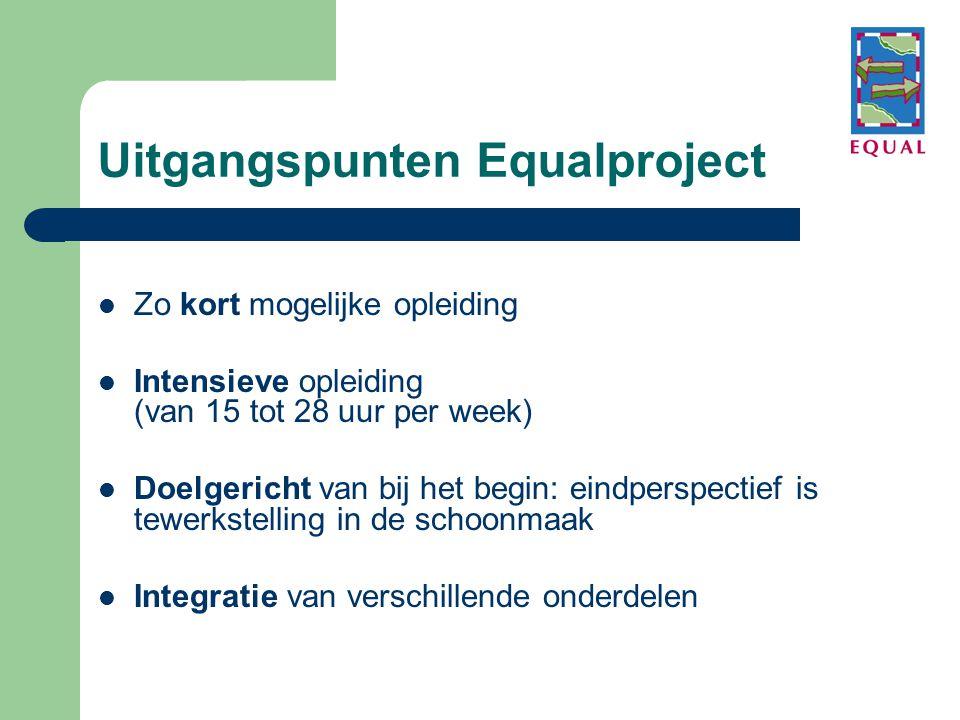 Uitgangspunten Equalproject  Zo kort mogelijke opleiding  Intensieve opleiding (van 15 tot 28 uur per week)  Doelgericht van bij het begin: eindperspectief is tewerkstelling in de schoonmaak  Integratie van verschillende onderdelen