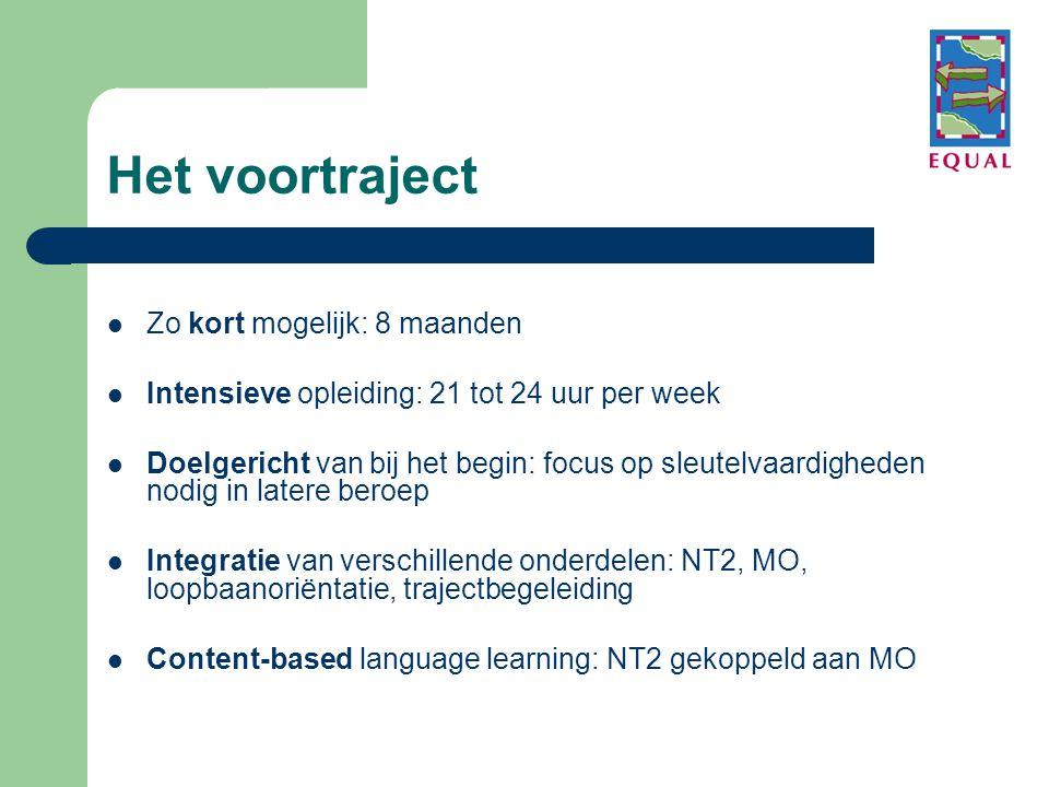 Het voortraject  Zo kort mogelijk: 8 maanden  Intensieve opleiding: 21 tot 24 uur per week  Doelgericht van bij het begin: focus op sleutelvaardigheden nodig in latere beroep  Integratie van verschillende onderdelen: NT2, MO, loopbaanoriëntatie, trajectbegeleiding  Content-based language learning: NT2 gekoppeld aan MO