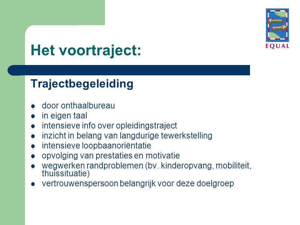 Het voortraject: Trajectbegeleiding  door onthaalbureau  in eigen taal  intensieve info over opleidingstraject  inzicht in belang van langdurige t