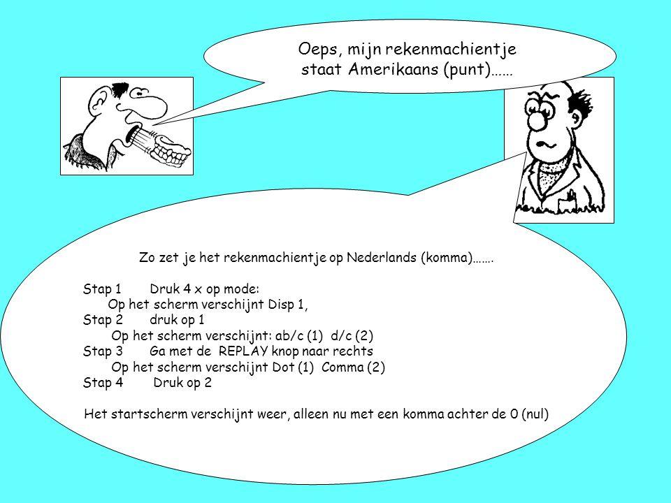 Oeps, mijn rekenmachientje staat Amerikaans (punt)…… Zo zet je het rekenmachientje op Nederlands (komma)……. Stap 1Druk 4 x op mode: Op het scherm vers