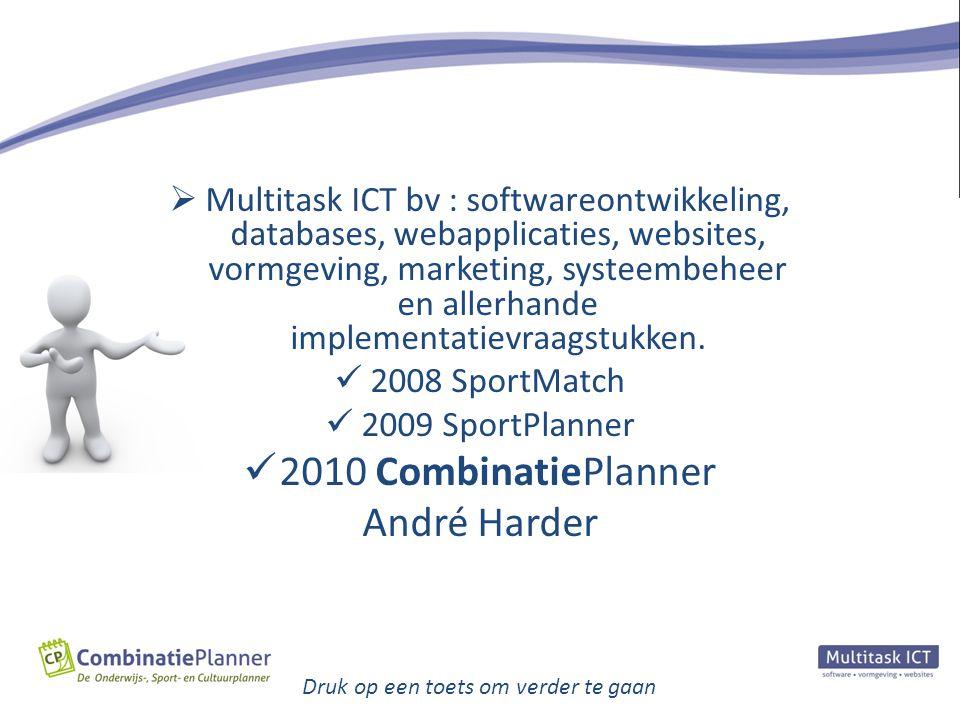Druk op een toets om verder te gaan  Multitask ICT bv : softwareontwikkeling, databases, webapplicaties, websites, vormgeving, marketing, systeembehe