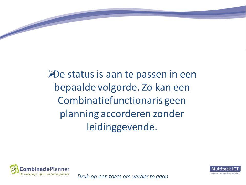 Druk op een toets om verder te gaan  De status is aan te passen in een bepaalde volgorde. Zo kan een Combinatiefunctionaris geen planning accorderen