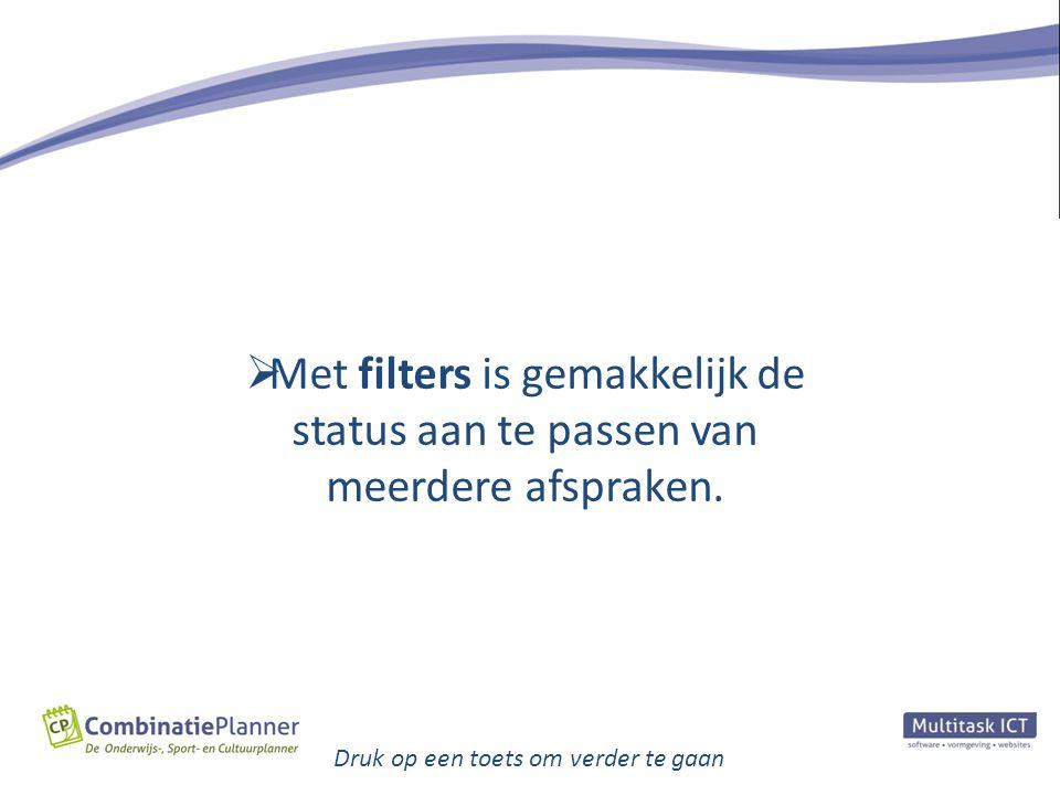 Druk op een toets om verder te gaan  Met filters is gemakkelijk de status aan te passen van meerdere afspraken.