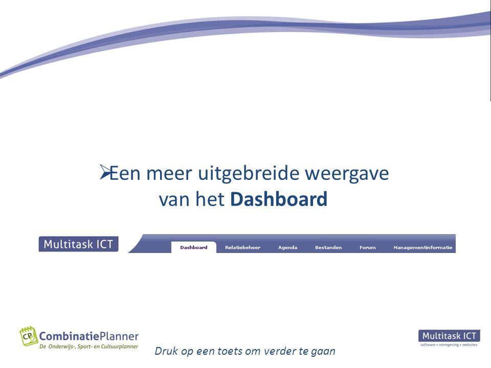 Druk op een toets om verder te gaan  Een meer uitgebreide weergave van het Dashboard