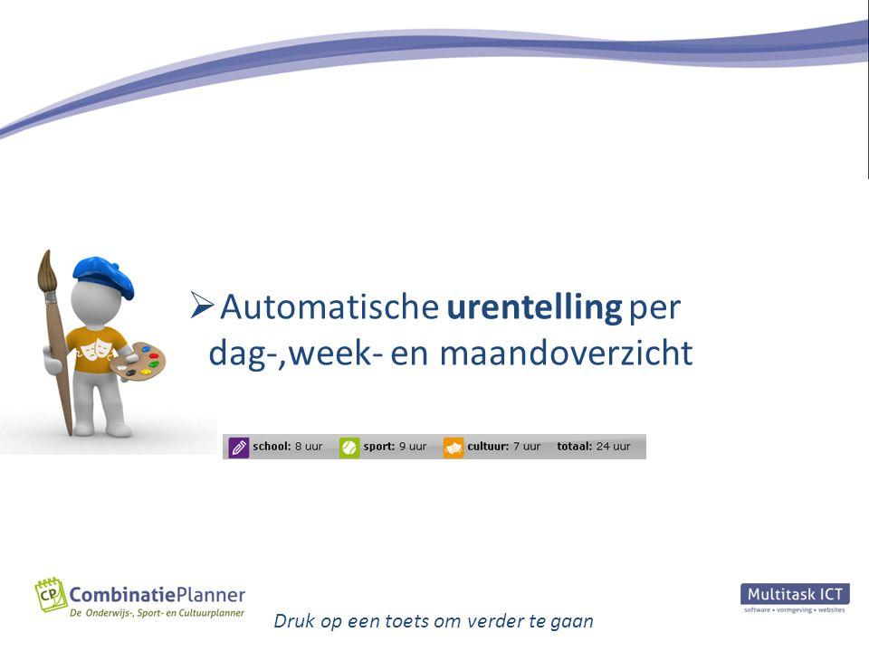  Automatische urentelling per dag-,week- en maandoverzicht Druk op een toets om verder te gaan