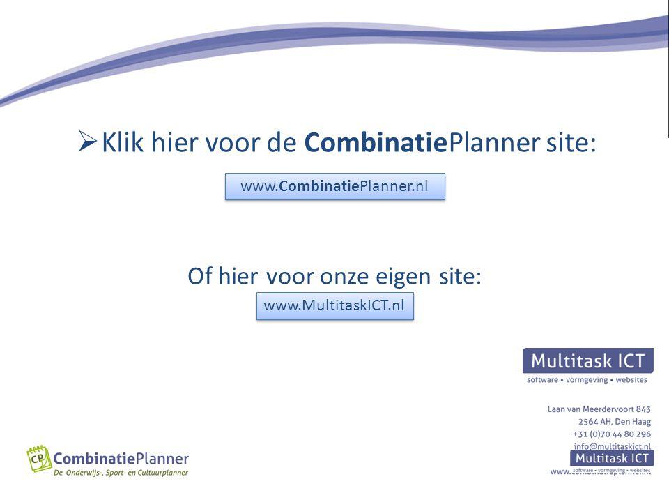  Klik hier voor de CombinatiePlanner site: Of hier voor onze eigen site: www.CombinatiePlanner.nl www.CombinatiePlanner.nl www.MultitaskICT.nl