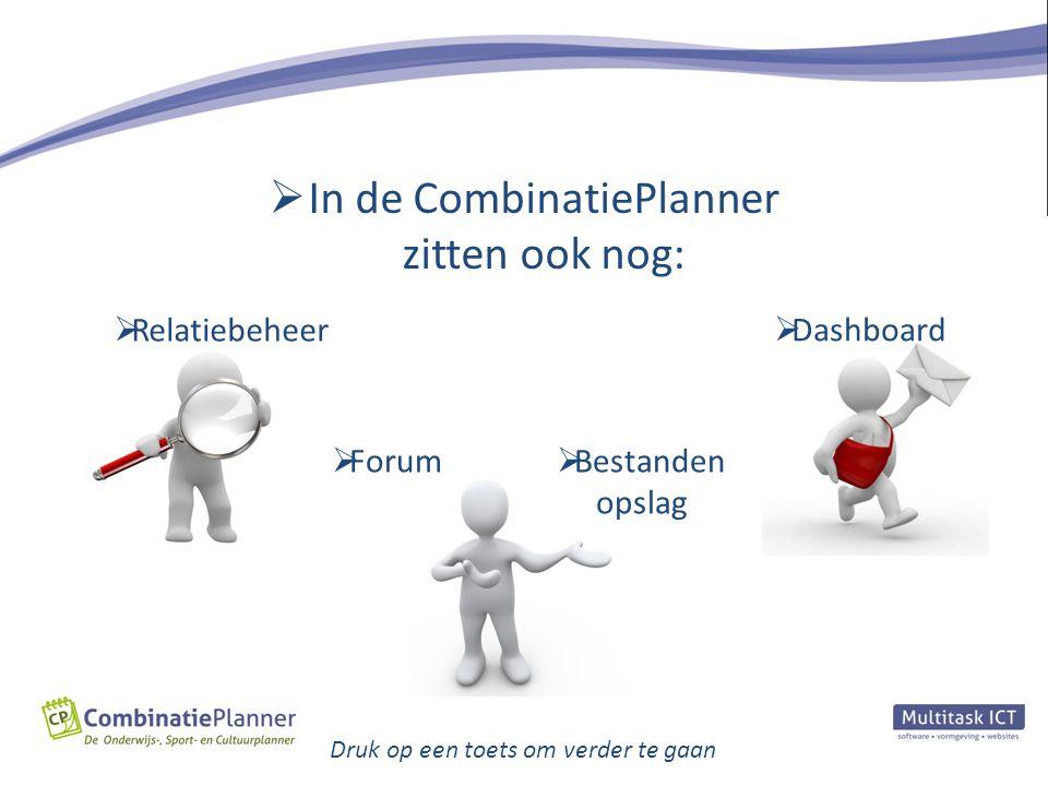  In de CombinatiePlanner zitten ook nog:  Relatiebeheer  Dashboard  Forum  Bestanden opslag