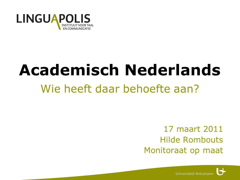 Academisch Nederlands Wie heeft daar behoefte aan 17 maart 2011 Hilde Rombouts Monitoraat op maat