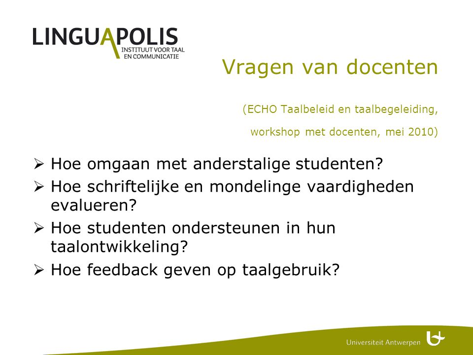 Vragen van docenten (ECHO Taalbeleid en taalbegeleiding, workshop met docenten, mei 2010)  Hoe omgaan met anderstalige studenten.