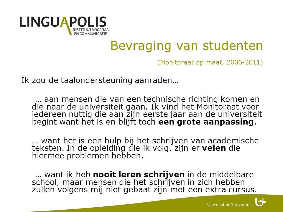 Bevraging van studenten (Monitoraat op maat, 2006-2011) Ik zou de taalondersteuning aanraden… … aan mensen die van een technische richting komen en die naar de universiteit gaan.