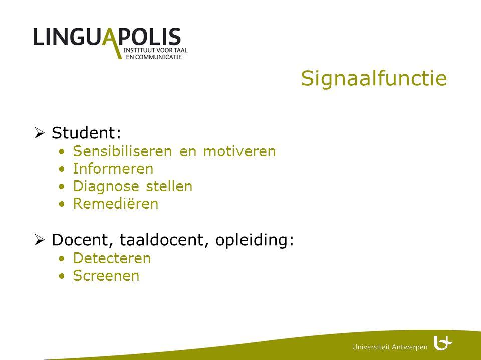 Signaalfunctie  Student: •Sensibiliseren en motiveren •Informeren •Diagnose stellen •Remediëren  Docent, taaldocent, opleiding: •Detecteren •Screenen