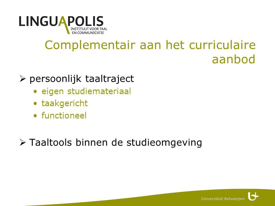 Complementair aan het curriculaire aanbod  persoonlijk taaltraject •eigen studiemateriaal •taakgericht •functioneel  Taaltools binnen de studieomgeving
