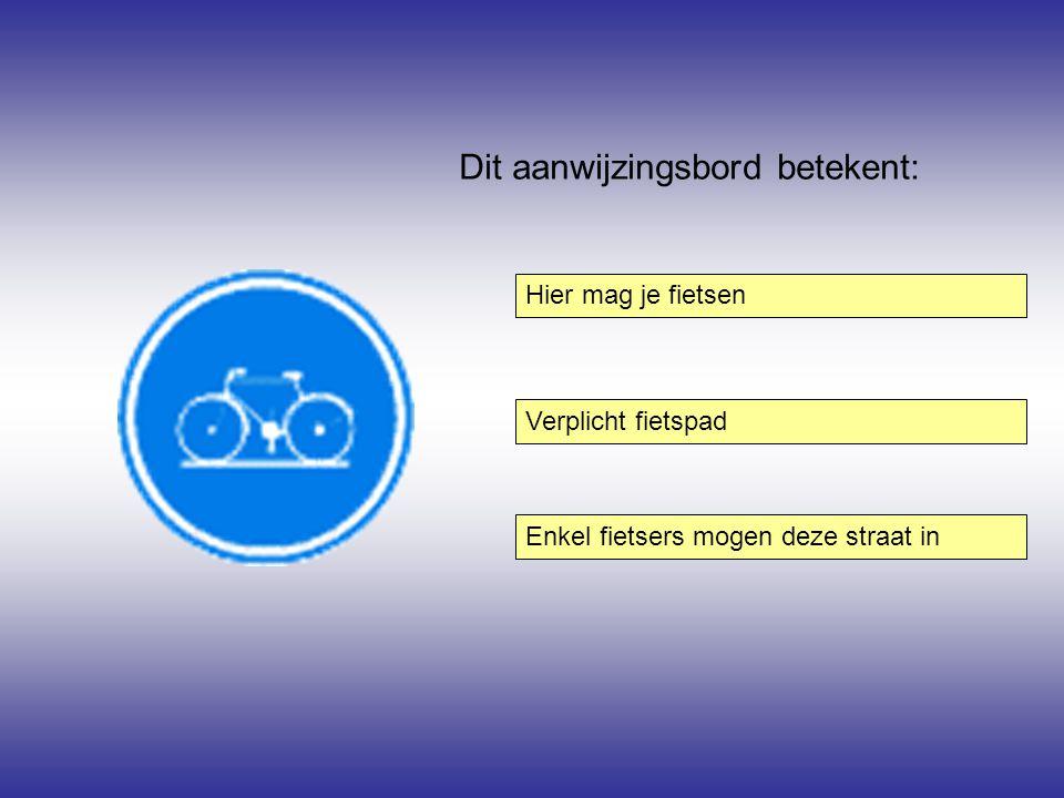 Dit aanwijzingsbord betekent: Hier mag je fietsen Enkel fietsers mogen deze straat in Verplicht fietspad