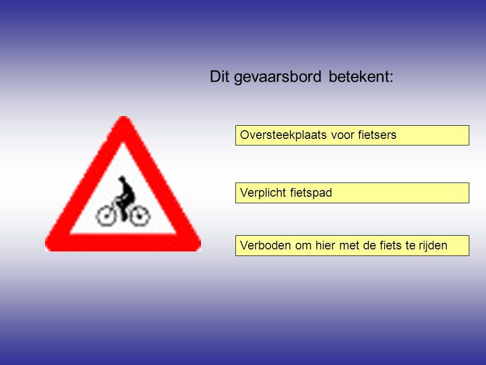 Dit gevaarsbord betekent: Oversteekplaats voor fietsers Verboden om hier met de fiets te rijden Verplicht fietspad