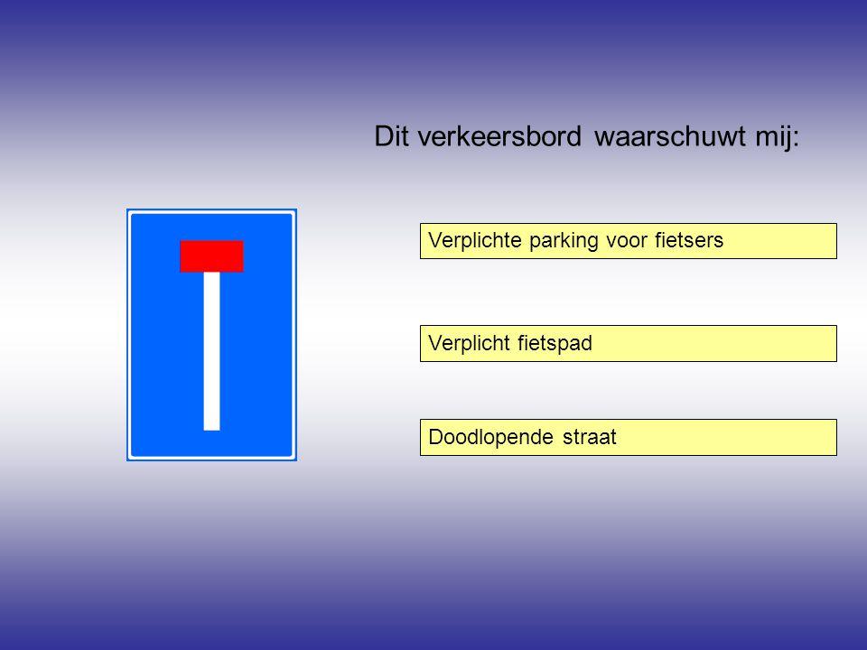 Dit verkeersbord waarschuwt mij: Verplichte parking voor fietsers Doodlopende straat Verplicht fietspad