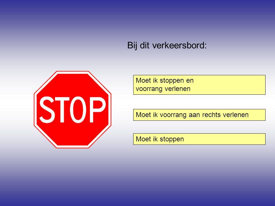 Bij dit verkeersbord: Moet ik stoppen Moet ik stoppen en voorrang verlenen Moet ik voorrang aan rechts verlenen