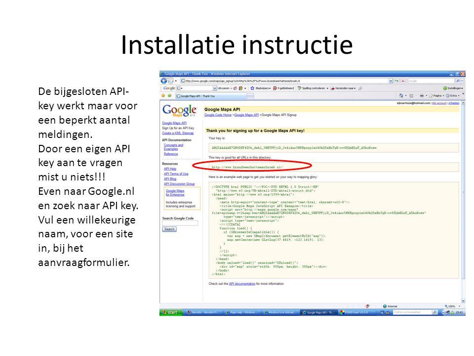 Installatie instructie Nu komen we bij de API-key. Deze kunt u aanvragen bij Google of de bijgesloten API- key kopieeren en plakken. Het volgende is h