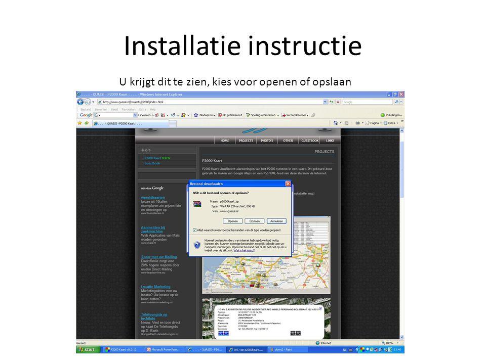 Installatie instructie U krijgt dit te zien, kies voor openen of opslaan