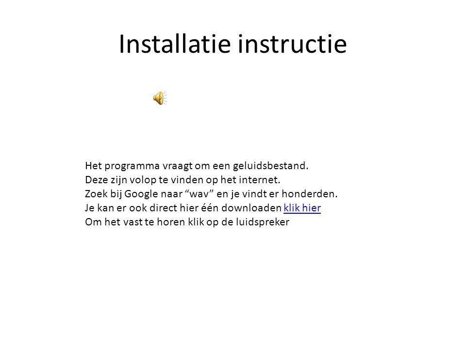 Installatie instructie Het programma vraagt om een geluidsbestand.